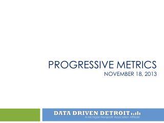 Progressive Metrics November 18, 2013