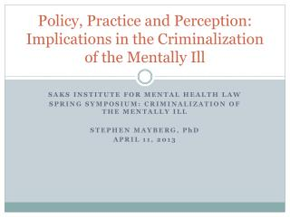 Policy, Practice and Perception:  Implications in the Criminalization of the Mentally Ill