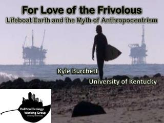 For Love of the Frivolous Lifeboat Earth and the Myth of Anthropocentrism