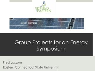 Group Projects for an Energy Symposium