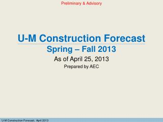 U-M Construction Forecast Spring – Fall 2013