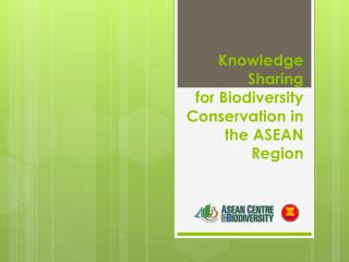 Knowledge Sharing  for Biodiversity Conservation in the ASEAN Region