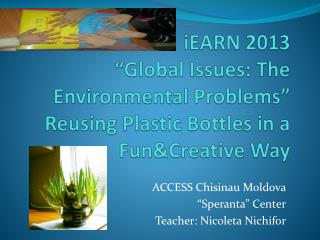 "iEARN  2013 ""Global Issues: The Environmental Problems"" Reusing Plastic Bottles in a  Fun&Creative  Way"