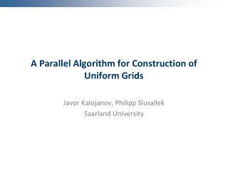 A Parallel Algorithm for Construction of Uniform Grids