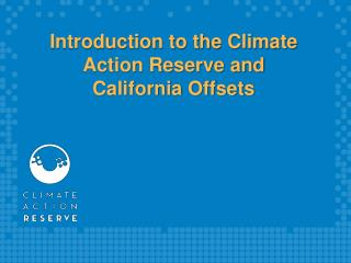 Introduction to the Climate Action Reserve and California Offsets