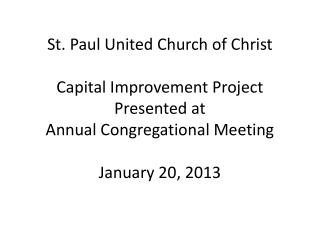 St. Paul United Church of Christ Capital Improvement Project Presented at  Annual Congregational Meeting January 20, 20
