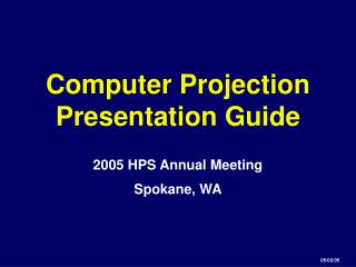 Electronic Presentation Guide - 2005 HPS Annual Meeting