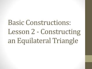 Basic Constructions: Lesson  2 - Constructing an Equilateral Triangle