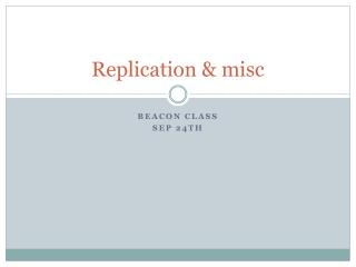 Replication & misc