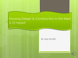 Housing Design &  Construction in  the Next 5-10  Years