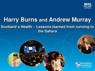 Harry Burns  and  Andrew Murray Scotland`s  Health – Lessons learned from running to the Sahara