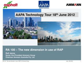 RA 100 – The new dimension in use of RAP Rolf Jenny Senior Vice President Ammann Group Chairman Ammann Australia Pty. L