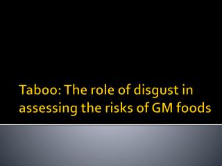 Taboo : The  role  of disgust in  assessing  the  risks  of GM  foods