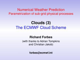 Numerical Weather Prediction  Parametrization  of  sub-grid physical processes Clouds (3) The ECMWF Cloud Scheme
