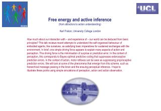 Free energy and active  inference (from attractors to action understanding) Karl Friston, University  College  London