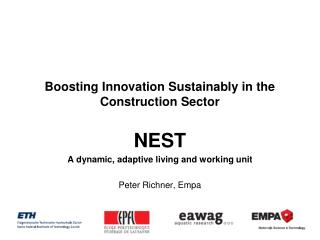 Boosting Innovation Sustainably in the Construction Sector NEST A dynamic, adaptive living and working unit Peter Richn