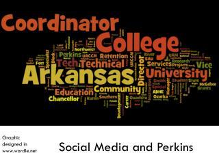 Social Media and Perkins