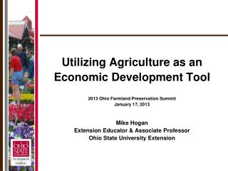 Utilizing Agriculture as an Economic Development Tool 2013 Ohio Farmland Preservation Summit January 17, 2013 Mike Hoga