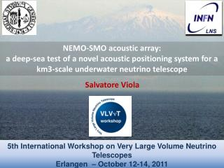 5th International Workshop on Very Large Volume Neutrino Telescopes Erlangen  – October 12-14, 2011