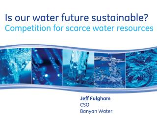 Is  our  water future sustainable? Competition for scarce water resources