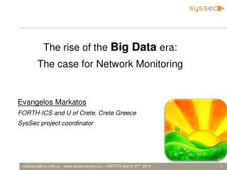 The rise of the  Big Data  era:  The case for Network  M onitoring Evangelos Markatos FORTH-ICS and U of Crete, Crete G