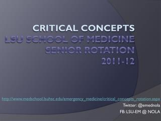 CRITICAL CONCEPTS LSU SCHOOL OF MEDICINE SENIOR ROTATION  2011-12