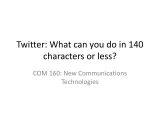 Twitter: What can you do in 140 characters or less?
