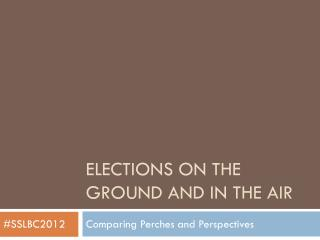 Elections on the ground  and in the air