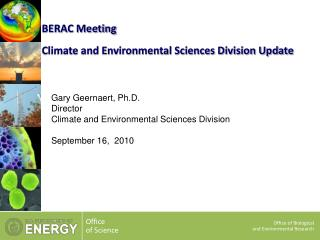 Gary Geernaert, Ph.D. Director Climate and Environmental Sciences Division September 16 ,  2010