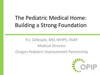 The Pediatric Medical Home:  Building a Strong Foundation