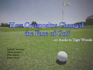 How Composites Changed  the Face of Golf ...no thanks to Tiger Woods