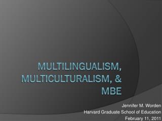 Multilingualism, Multiculturalism, &  MBE