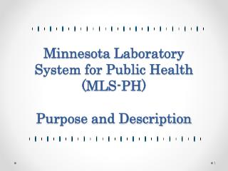 Minnesota  Laboratory System for Public Health (MLS-PH ) Purpose and Description