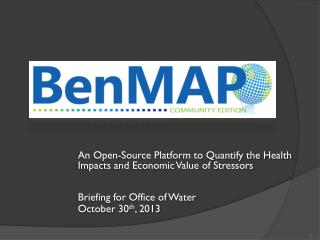 An Open-Source Platform to Quantify the Health Impacts and Economic Value of Stressors Briefing for  Office of Water Oc