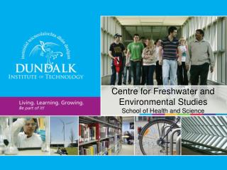 Centre for Freshwater and Environmental Studies School of Health and Science