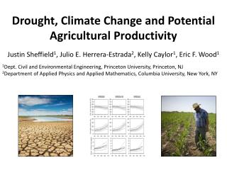 Drought, Climate Change and Potential Agricultural  Productivity Justin  Sheffield 1 ,  Julio E. Herrera- Estrada 2 ,