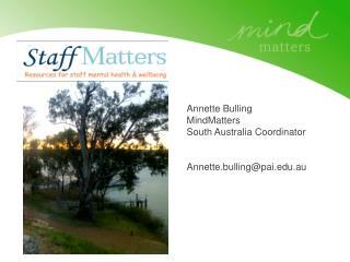 Annette Bulling MindMatters South Australia Coordinator Annette.bulling@pai.edu.au
