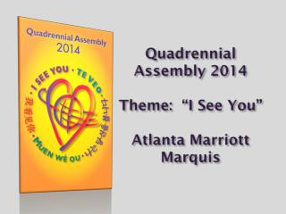 "Quadrennial Assembly 2014 Theme:  ""I See You"" Atlanta Marriott Marquis"