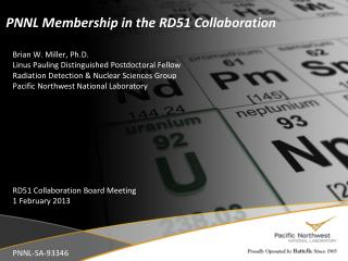 Brian W. Miller, Ph.D. Linus Pauling Distinguished Postdoctoral Fellow Radiation Detection & Nuclear Sciences Group Pac