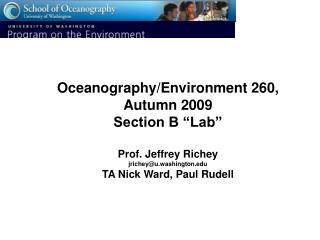 "Oceanography/Environment 260, Autumn 2009  Section B ""Lab"" Prof. Jeffrey Richey jrichey@u.washington.edu TA Nick Ward,"