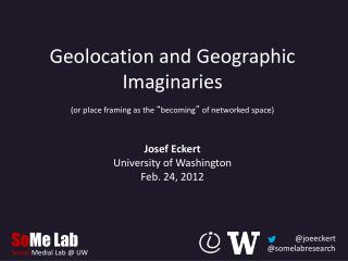 "Geolocation  and Geographic Imaginaries ( or place framing as the  "" becoming ""  of networked space)"