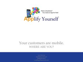 Your customers are mobile.  WHERE ARE YOU?