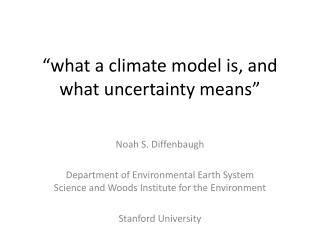 """ what a climate model is, and what uncertainty means """