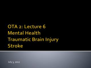OTA 2: Lecture 6 Mental Health Traumatic Brain Injury Stroke