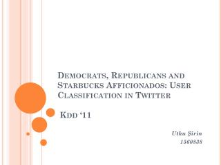 Democrats ,  Republicans and S tarbucks Afficionados : User  Classification  in  Twitter Kdd  '11