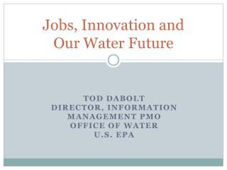 Jobs, Innovation and  Our Water Future