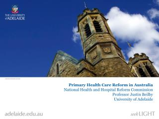 Primary Health Care Reform in Australia National Health and Hospital Reform Commission  Professor Justin Beilby  Univer
