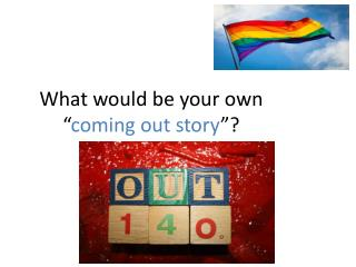 """What would be your own """" coming out story """"?"""