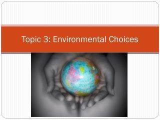 Topic 3: Environmental Choices