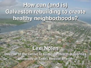 How can (and is)  Galveston rebuilding to create healthy neighborhoods?